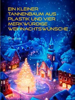 cover image of Ein kleiner Tannenbaum aus Plastik und vier merkwürdige Weihnachtswünsche