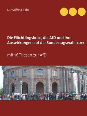 cover image of Die Flüchtlingskrise, die AfD und ihre Auswirkungen auf die Bundestagswahl 2017