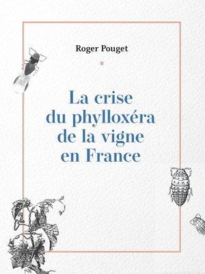 cover image of La crise du phylloxéra de la vigne en France