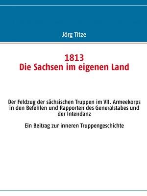 cover image of 1813 Die Sachsen im eigenen Land