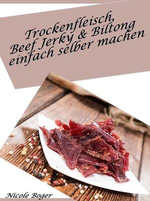 cover image of Trockenfleisch, Beef Jerky & Biltong einfach selber machen