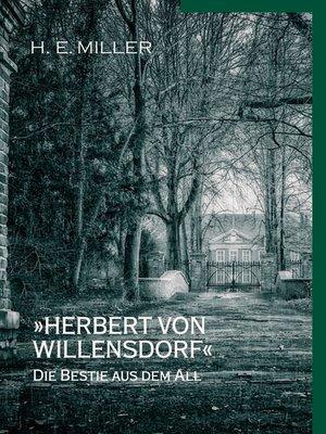 cover image of »Herbert von Willensdorf« Die Bestie aus dem All