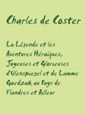 cover image of La Légende et les Aventures Héroïques, Joyeuses et Glorieuses d'Ulenspiegel et de Lamme Goedzak au Pays de Flandres et Ailleur