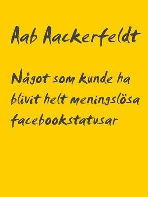 cover image of Något som kunde ha blivit helt meningslösa facebookstatusar