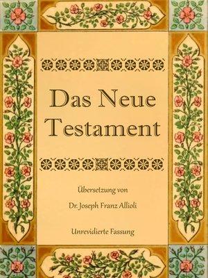 cover image of Das Neue Testament. Aus der Vulgata mit Bezug auf den Grundtext neu übersetzt, von Dr. Joseph Franz Allioli.