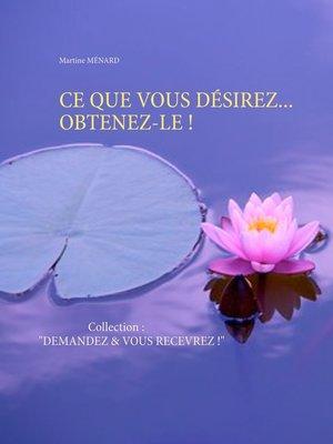 cover image of CE QUE VOUS DÉSIREZ... OBTENEZ-LE !