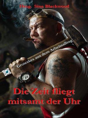 cover image of Die Zeit fliegt mitsamt der Uhr