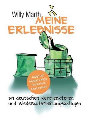 cover image of Meine Erlebnisse an deutschen Kernreaktoren und Wiederaufarbeitungsanlagen