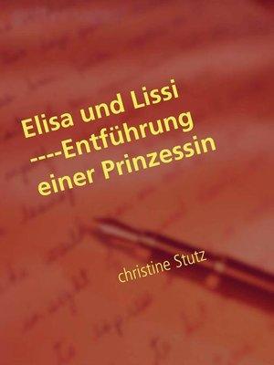 cover image of Elisa und Lissi ——Entführung einer Prinzessin