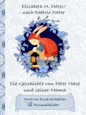 cover image of Die Geschichte von Peter Hase und seiner Mama (inklusive Ausmalbilder; deutsche Erstveröffentlichung!)
