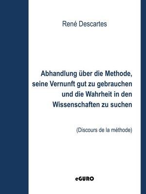 cover image of Abhandlung über die Methode, seine Vernunft gut zu gebrauchen und die Wahrheit in den Wissenschaften zu suchen