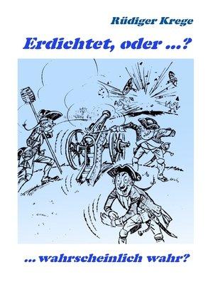 cover image of Erdichtet, oder ...?