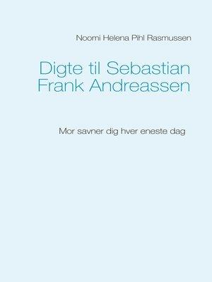 cover image of Digte til Sebastian Frank Andreassen