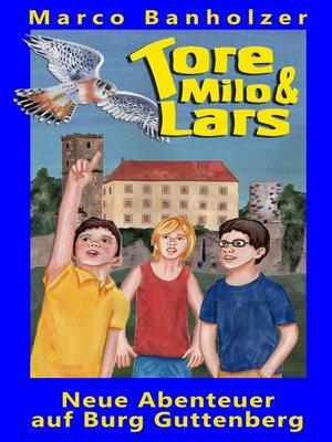 cover image of Tore, Milo & Lars--Neue Abenteuer auf Burg Guttenberg