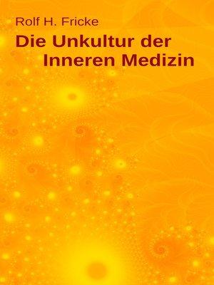 cover image of Die Unkultur der Inneren Medizin