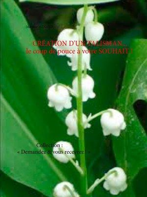 cover image of CRÉATION D'UN TALISMAN... le coup de pouce à votre SOUHAIT !
