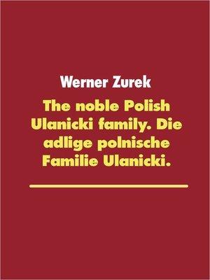 cover image of The noble Polish Ulanicki family. Die adlige polnische Familie Ulanicki.