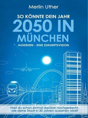 cover image of So könnte dein Jahr 2050 in München aussehen--Eine Zukunftsvision