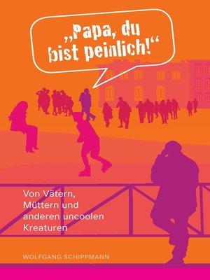 """cover image of """"Papa, du bist peinlich!"""""""
