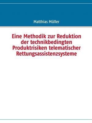 cover image of Eine Methodik zur Reduktion der technikbedingten Produktrisiken telematischer Rettungsassistenzsysteme