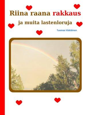 cover image of Riina raana rakkaus ja muita lastenloruja