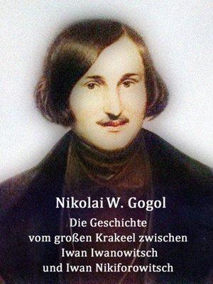 cover image of Die Geschichte vom großen Krakeel zwischen Iwan Iwanowitsch und Iwan Nikiforowitsch