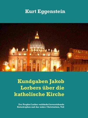 cover image of Kundgaben Jakob Lorbers über die katholische Kirche