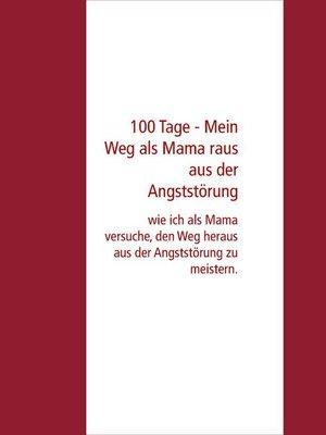 cover image of 100 Tage--Mein Weg als Mama raus aus der Angststörung