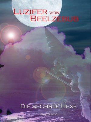 cover image of Luzifer von Beelzebub--Die sechste Hexe