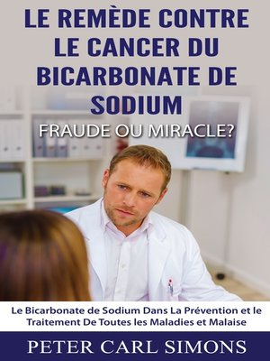 cover image of Le Remède Contre Le Cancer du Bicarbonate De Sodium--Fraude ou Miracle?