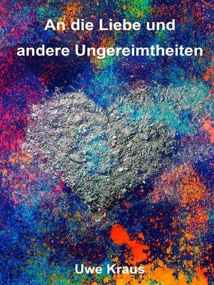 cover image of An die Liebe und andere Ungereimtheiten