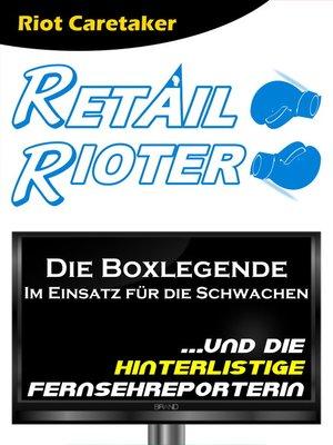 cover image of Retail Rioter ...und die hinterlistige Fernsehreporterin