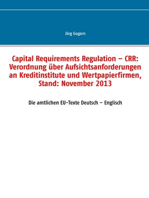 cover image of Capital Requirements Regulation – CRR--Verordnung über Aufsichtsanforderungen an Kreditinstitute und Wertpapierfirmen, Stand--November 2013
