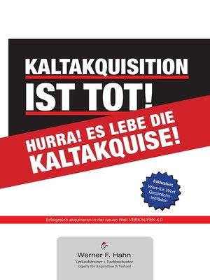 cover image of Kaltakquisition ist tot! Hurra! Es lebe die Kaltakquise!