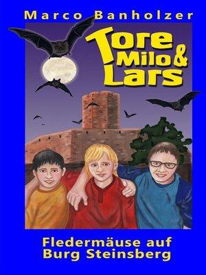 cover image of Tore, Milo & Lars--Fledermäuse auf Burg Steinsberg