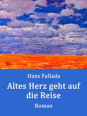 cover image of Altes Herz geht auf die Reise