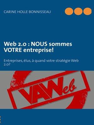 cover image of Web 2.0 --NOUS sommes VOTRE entreprise!