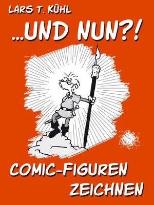 cover image of ...und nun?! Comic-Figuren zeichnen