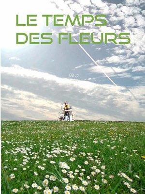 cover image of Le temps des fleurs