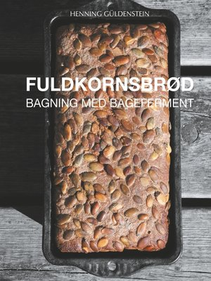cover image of Fuldkornsbrød--Bagning med bageferment