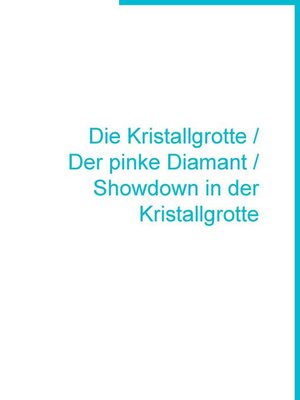 cover image of Die Kristallgrotte / Der pinke Diamant / Showdown in der Kristallgrotte