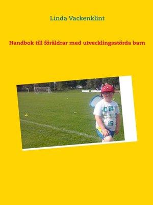 cover image of Handbok till föräldrar med utvecklingsstörda barn