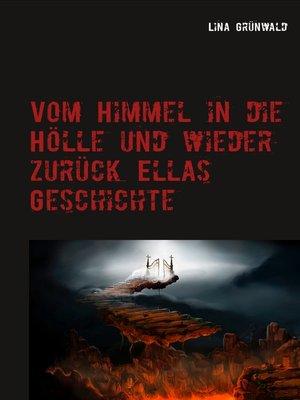cover image of Vom Himmel in die Hölle und wieder zurück Ellas Geschichte