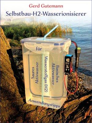 cover image of Selbstbau-H2-Wasserionisierer--Wasserstoffgas, basisches und saures Aktivwasser vielfältig anwenden
