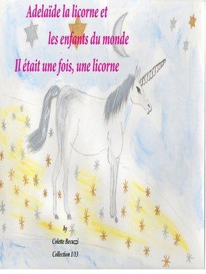 cover image of Adélaïde la licorne et les enfants du monde--Il était une fois, une licorne