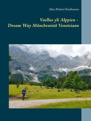 cover image of Vaellus yli Alppien--Dream Way Münchenistä Venetsiaan