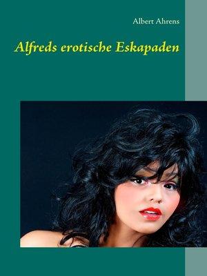 cover image of Alfreds erotische Eskapaden