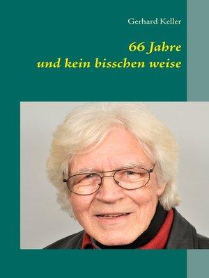 cover image of 66 Jahre und kein bisschen weise