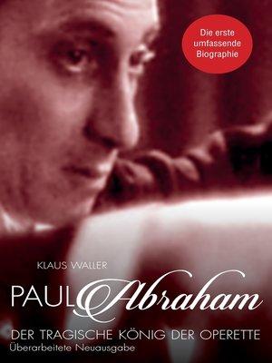 cover image of Paul Abraham. Der tragische König der Operette