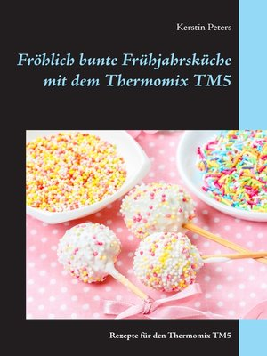 cover image of Fröhlich bunte Frühjahrsküche mit dem Thermomix TM5